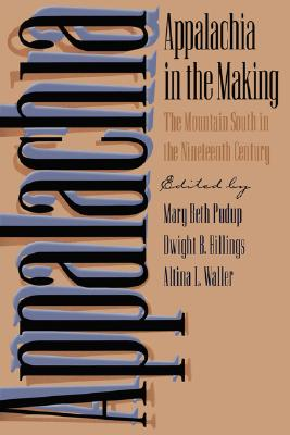 Appalachia in the Making By Pudup, Mary Beth (EDT)/ Billings, Dwight B. (EDT)/ Waller, Altina L. (EDT)/ Pudup, Mary Beth