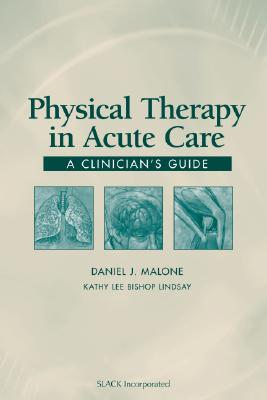 Physical Therapy in Acute Care By Malone, Daniel Joseph (EDT)/ Lindsay, Kathy Lee Bishop (EDT)